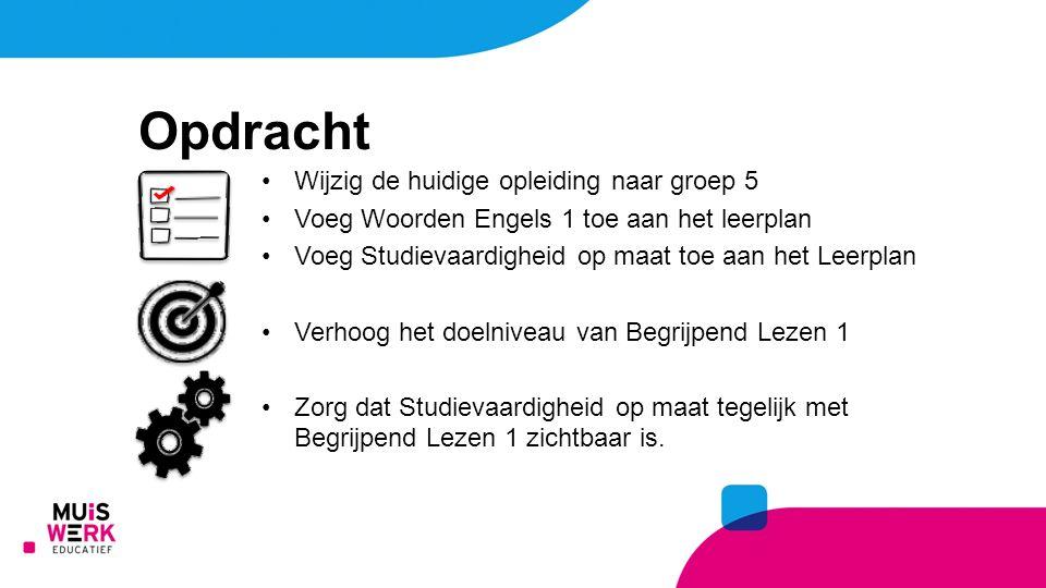 Wijzig de huidige opleiding naar groep 5 Voeg Woorden Engels 1 toe aan het leerplan Voeg Studievaardigheid op maat toe aan het Leerplan Verhoog het do