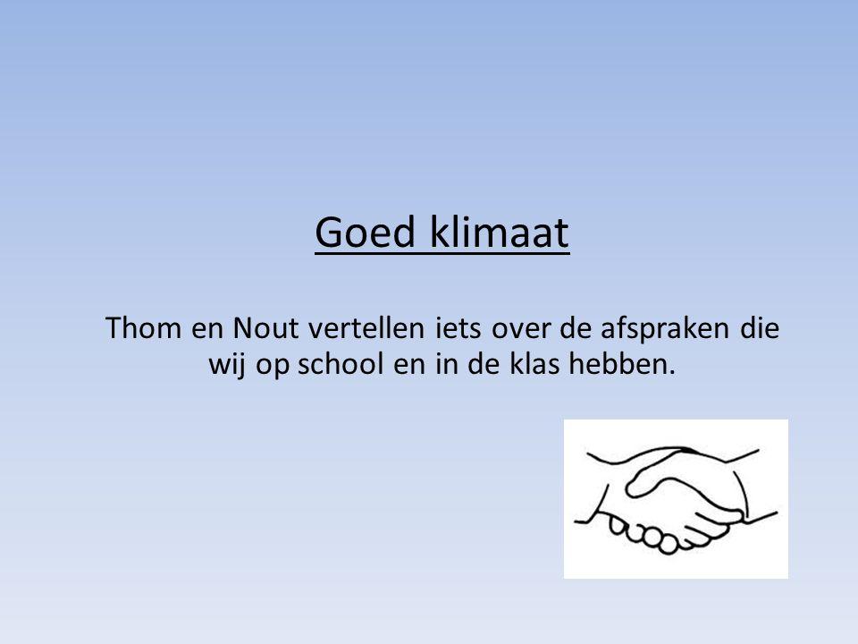 Goed klimaat Thom en Nout vertellen iets over de afspraken die wij op school en in de klas hebben.