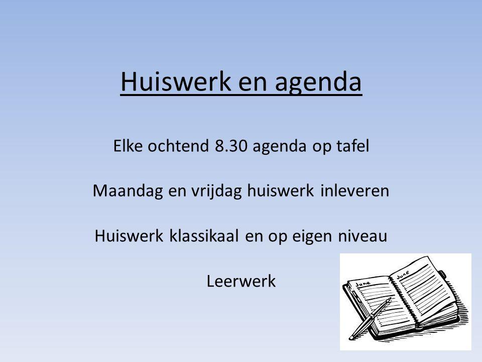 Huiswerk en agenda Elke ochtend 8.30 agenda op tafel Maandag en vrijdag huiswerk inleveren Huiswerk klassikaal en op eigen niveau Leerwerk