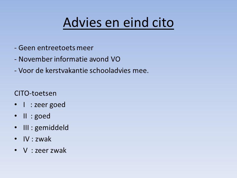 Advies en eind cito - Geen entreetoets meer - November informatie avond VO - Voor de kerstvakantie schooladvies mee.
