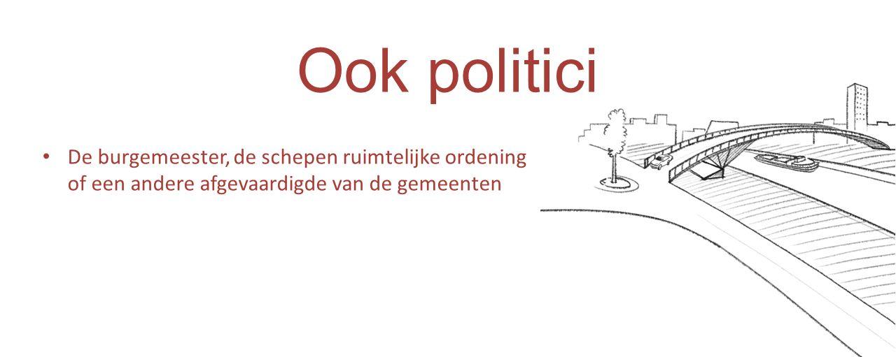 Ook politici De burgemeester, de schepen ruimtelijke ordening of een andere afgevaardigde van de gemeenten