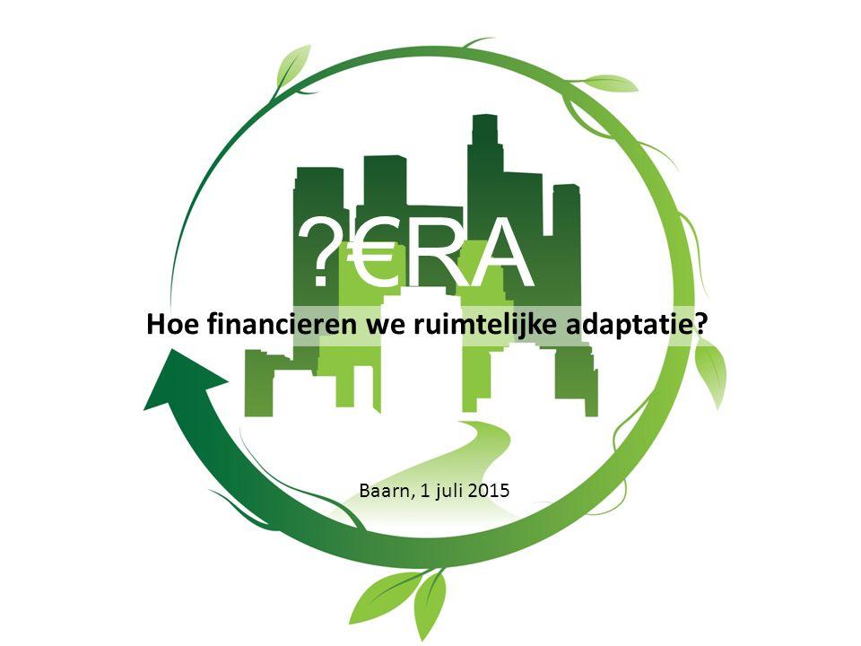 ?€RA Hoe financieren we ruimtelijke adaptatie? Baarn, 1 juli 2015