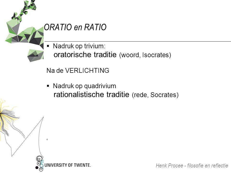 ORATIO en RATIO  Nadruk op trivium: oratorische traditie (woord, Isocrates) Na de VERLICHTING  Nadruk op quadrivium rationalistische traditie (rede,