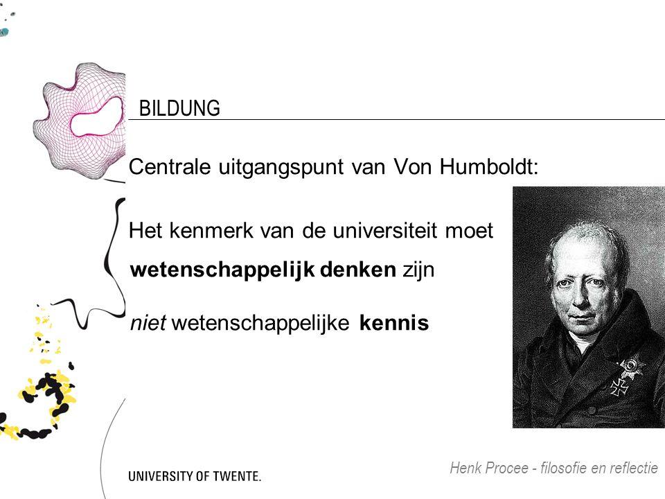 BILDUNG Centrale uitgangspunt van Von Humboldt: Het kenmerk van de universiteit moet Henk Procee - filosofie en reflectie wetenschappelijk denken zijn niet wetenschappelijke kennis
