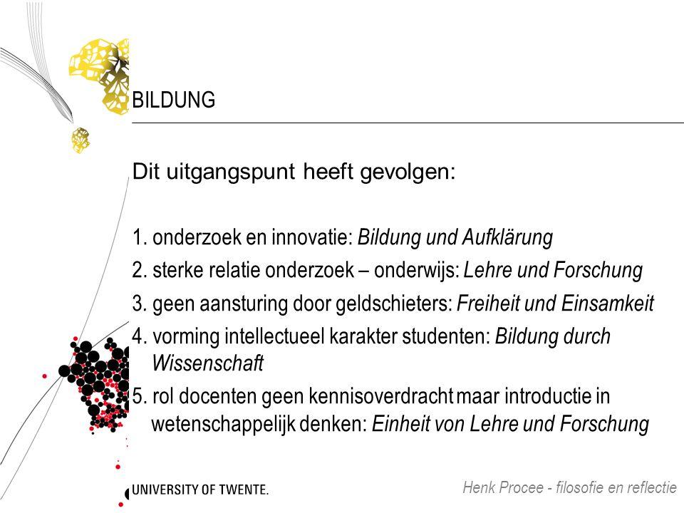 BILDUNG Dit uitgangspunt heeft gevolgen: 1. onderzoek en innovatie: Bildung und Aufklärung 2. sterke relatie onderzoek – onderwijs: Lehre und Forschun