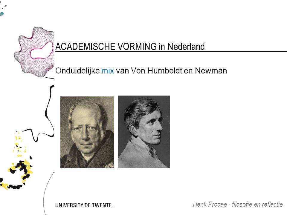 ACADEMISCHE VORMING in Nederland Onduidelijke mix van Von Humboldt en Newman Henk Procee - filosofie en reflectie