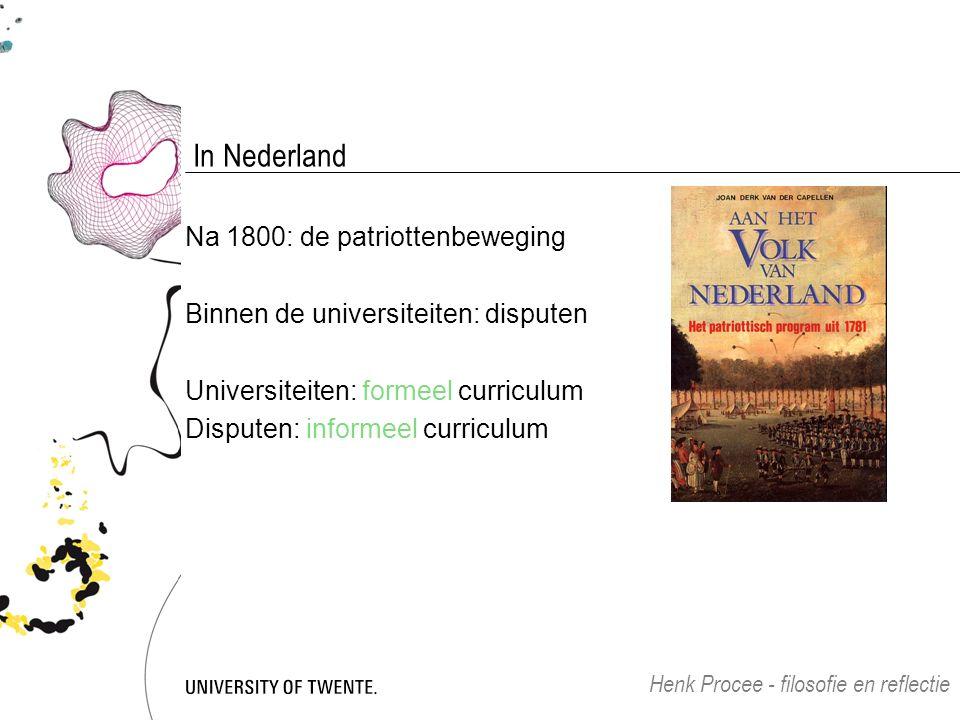 In Nederland Na 1800: de patriottenbeweging Binnen de universiteiten: disputen Universiteiten: formeel curriculum Disputen: informeel curriculum Henk