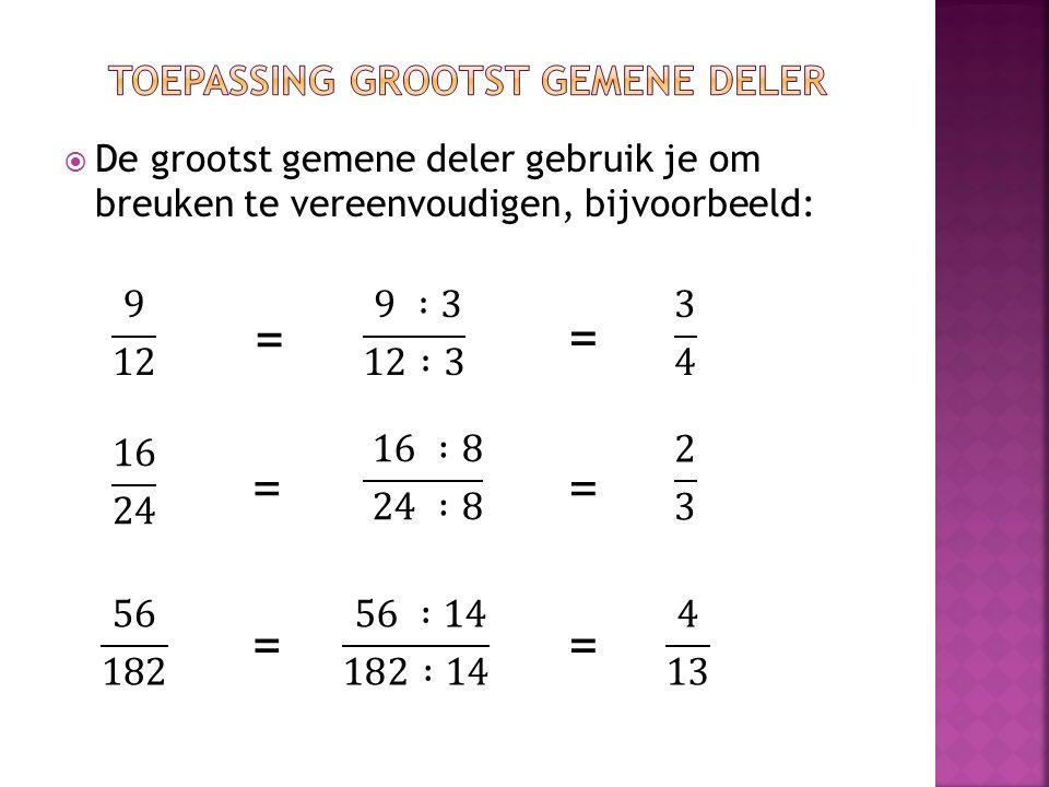  De grootst gemene deler gebruik je om breuken te vereenvoudigen, bijvoorbeeld: = == = ==