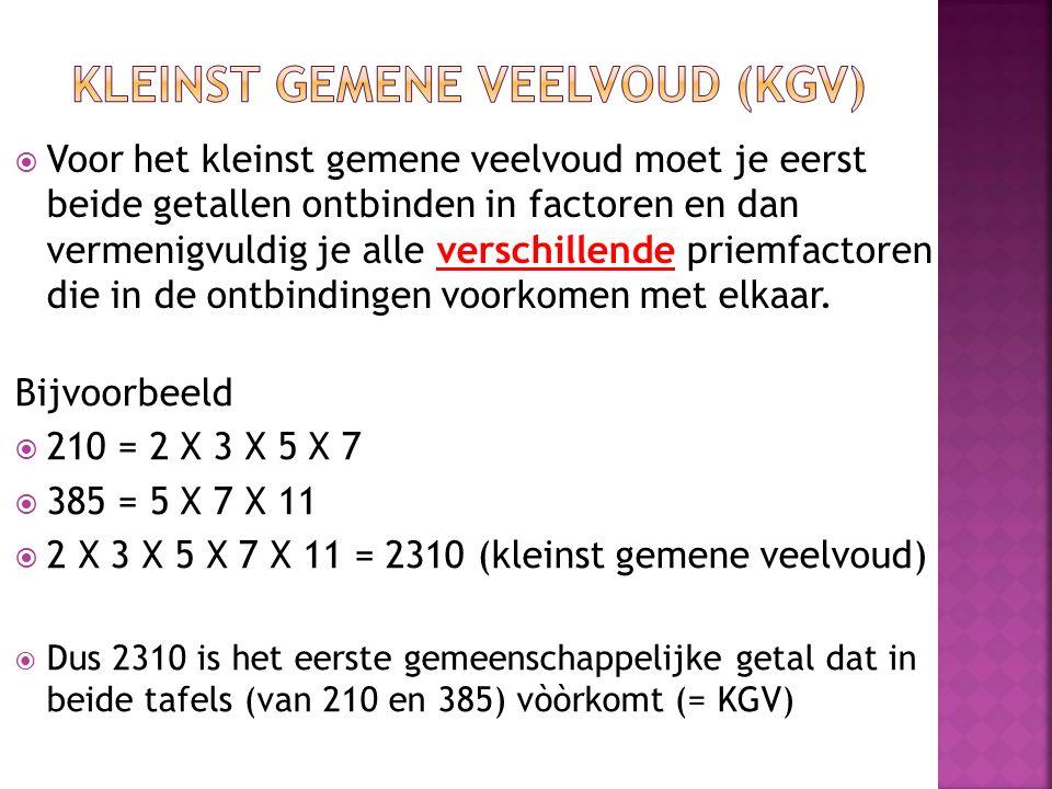  Dus 2310 is het eerste gemeenschappelijke getal dat in beide tafels (van 210 en 385) vòòrkomt (= KGV)  Voor het kleinst gemene veelvoud moet je eer