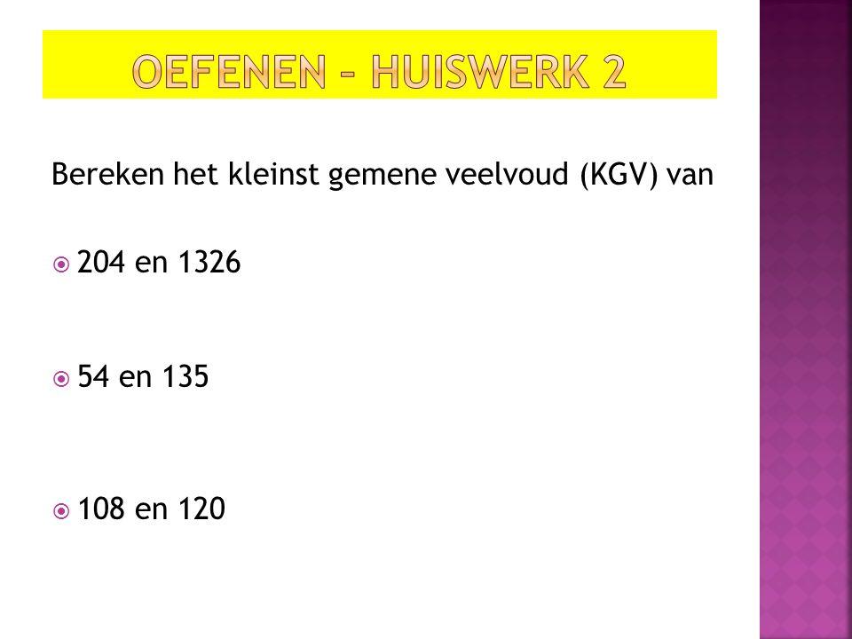 Bereken het kleinst gemene veelvoud (KGV) van  204 en 1326  54 en 135  108 en 120