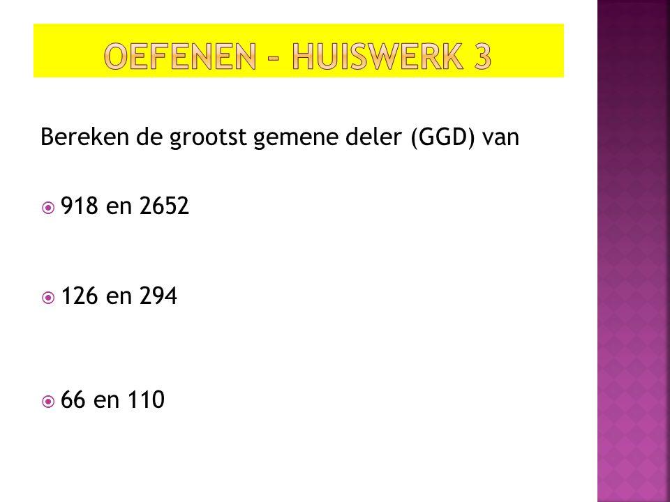 Bereken de grootst gemene deler (GGD) van  918 en 2652  126 en 294  66 en 110