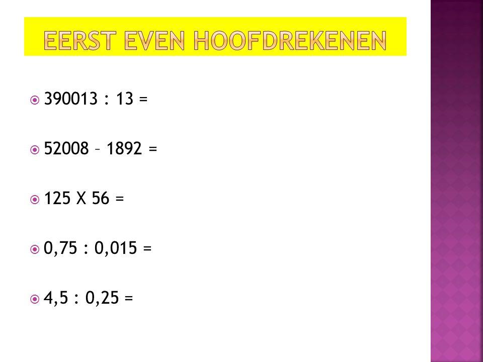  390013 : 13 =  52008 – 1892 =  125 X 56 =  0,75 : 0,015 =  4,5 : 0,25 =