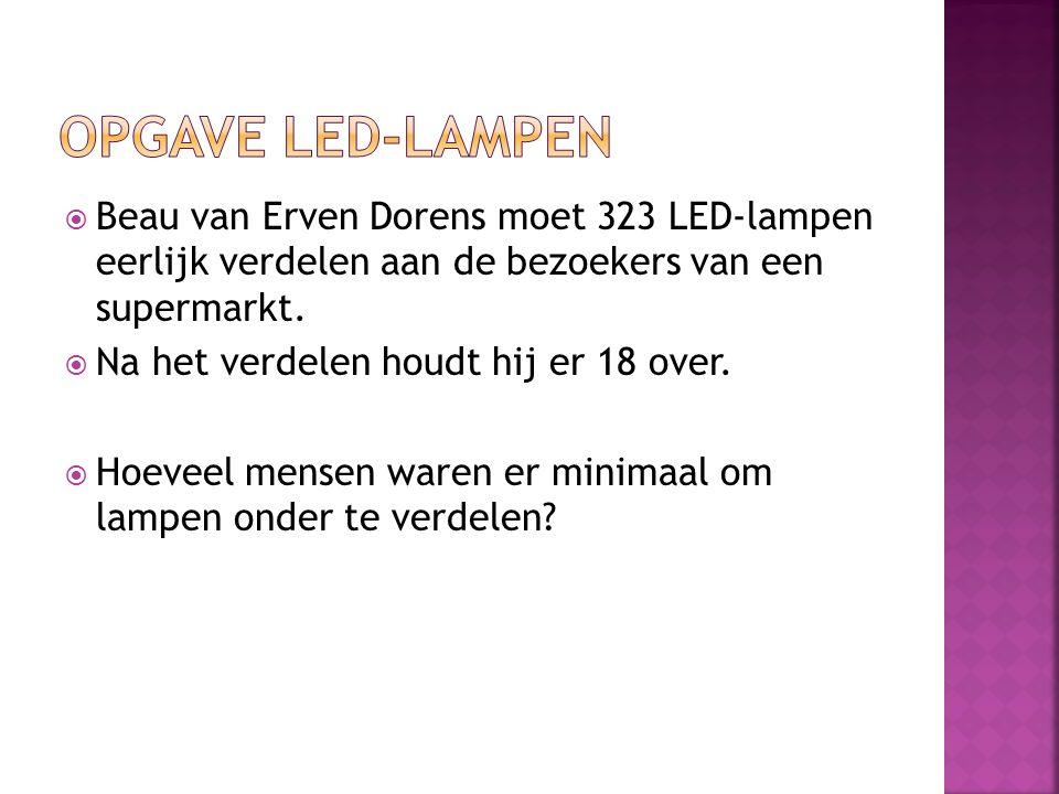  Beau van Erven Dorens moet 323 LED-lampen eerlijk verdelen aan de bezoekers van een supermarkt.  Na het verdelen houdt hij er 18 over.  Hoeveel me