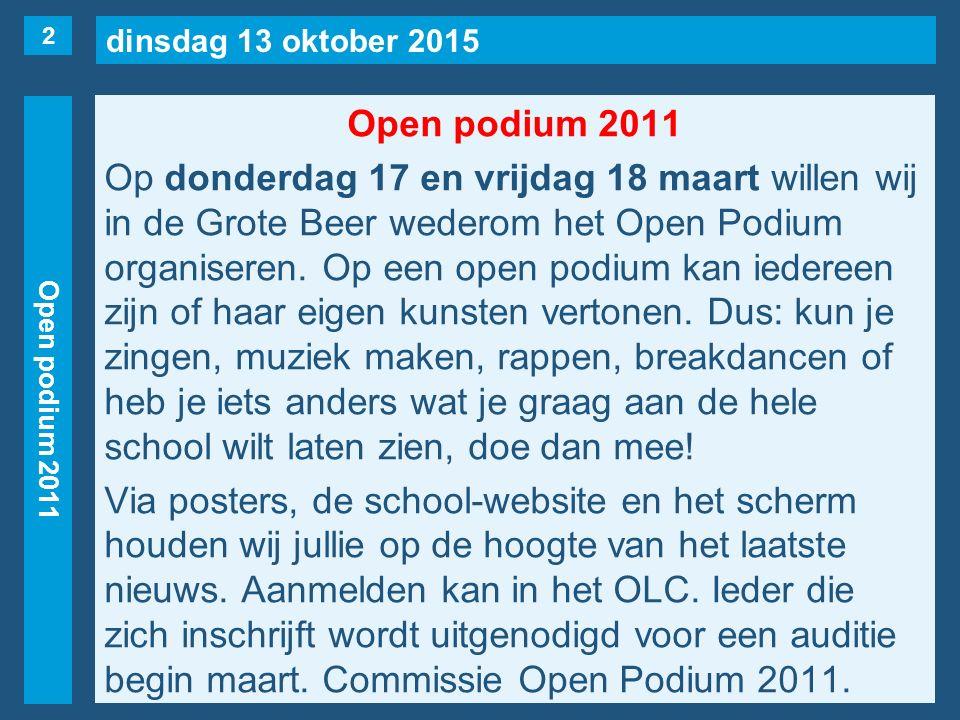 dinsdag 13 oktober 2015 Open podium 2011 Op donderdag 17 en vrijdag 18 maart willen wij in de Grote Beer wederom het Open Podium organiseren. Op een o