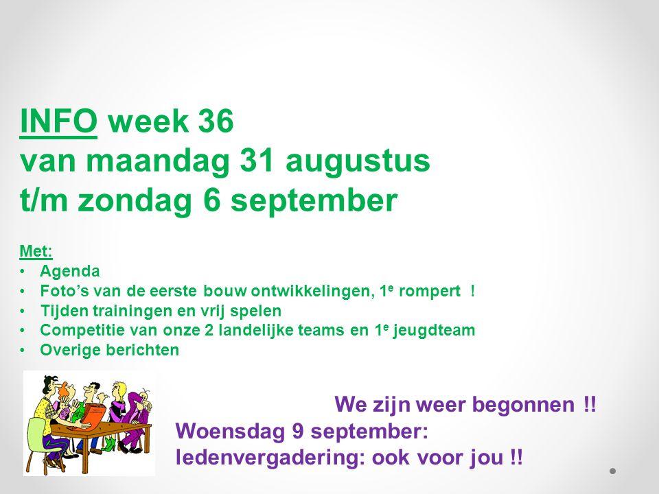 INFO week 36 van maandag 31 augustus t/m zondag 6 september Met: Agenda Foto's van de eerste bouw ontwikkelingen, 1 e rompert .