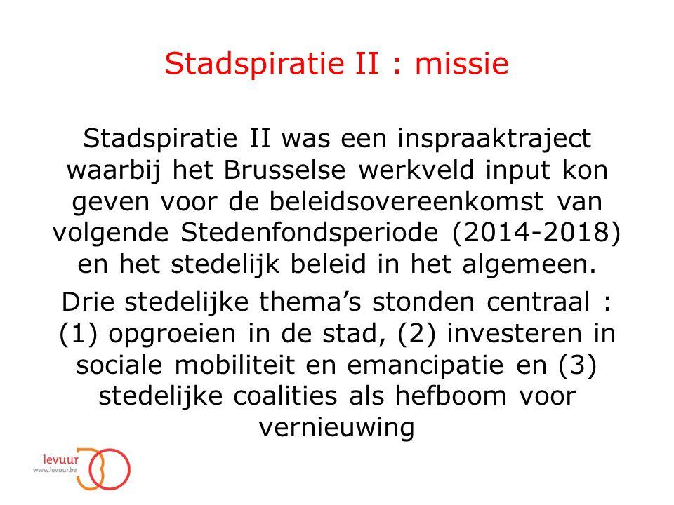 Stadspiratie II : missie Stadspiratie II was een inspraaktraject waarbij het Brusselse werkveld input kon geven voor de beleidsovereenkomst van volgende Stedenfondsperiode (2014-2018) en het stedelijk beleid in het algemeen.