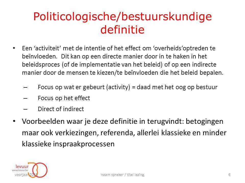 Politicologische/bestuurskundige definitie Een 'activiteit' met de intentie of het effect om 'overheids'optreden te beïnvloeden.