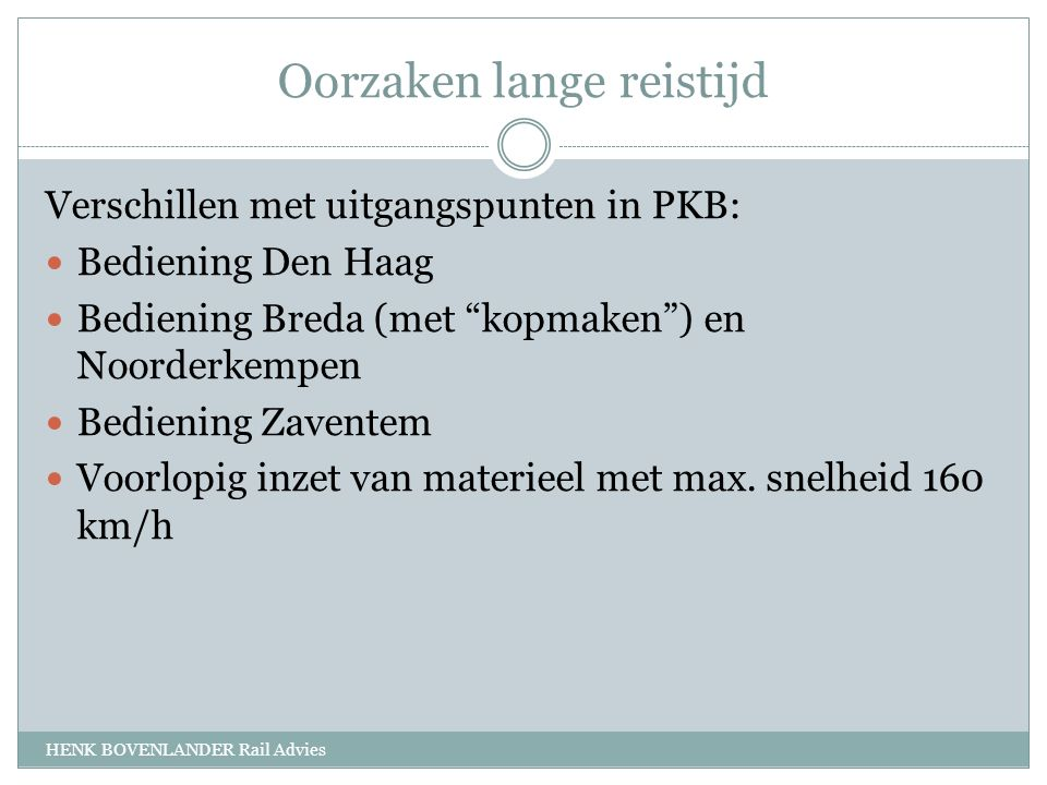 Oorzaken lange reistijd Verschillen met uitgangspunten in PKB: Bediening Den Haag Bediening Breda (met kopmaken ) en Noorderkempen Bediening Zaventem Voorlopig inzet van materieel met max.