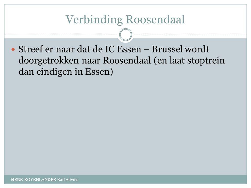 Verbinding Roosendaal HENK BOVENLANDER Rail Advies Streef er naar dat de IC Essen – Brussel wordt doorgetrokken naar Roosendaal (en laat stoptrein dan eindigen in Essen)