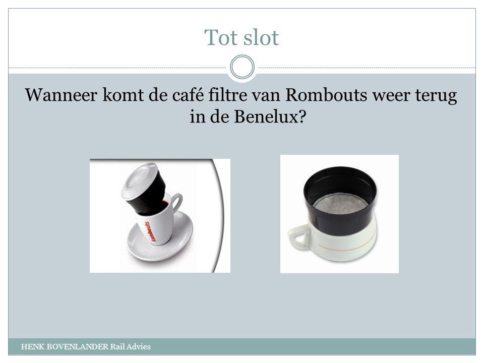 Tot slot HENK BOVENLANDER Rail Advies Wanneer komt de café filtre van Rombouts weer terug in de Benelux