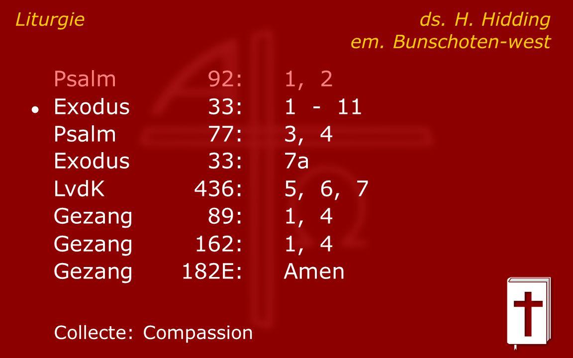 Psalm92:1, 2 ● Exodus33:1 - 11 Psalm77:3, 4 Exodus33:7a LvdK436:5, 6, 7 Gezang89:1, 4 Gezang162:1, 4 Gezang182E:Amen Liturgie ds.