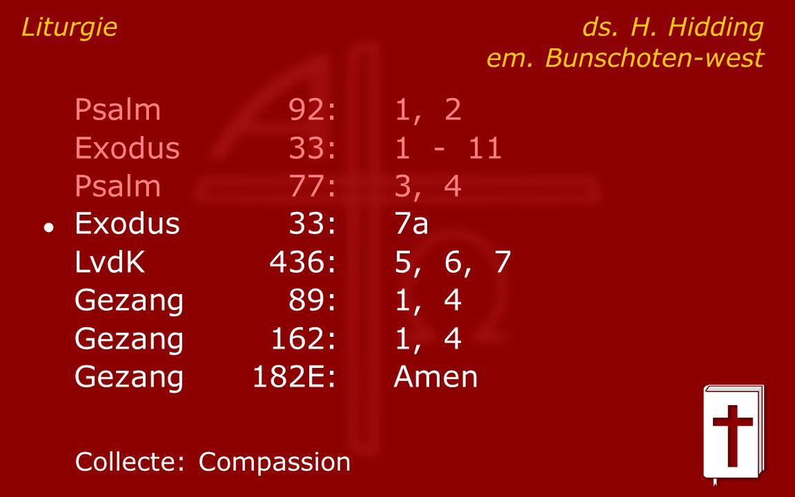 Psalm92:1, 2 Exodus33:1 - 11 Psalm77:3, 4 ● Exodus33:7a LvdK436:5, 6, 7 Gezang89:1, 4 Gezang162:1, 4 Gezang182E:Amen Liturgie ds.