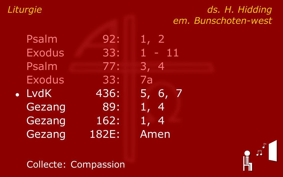 Psalm92:1, 2 Exodus33:1 - 11 Psalm77:3, 4 Exodus33:7a ● LvdK436:5, 6, 7 Gezang89:1, 4 Gezang162:1, 4 Gezang182E:Amen Liturgie ds.