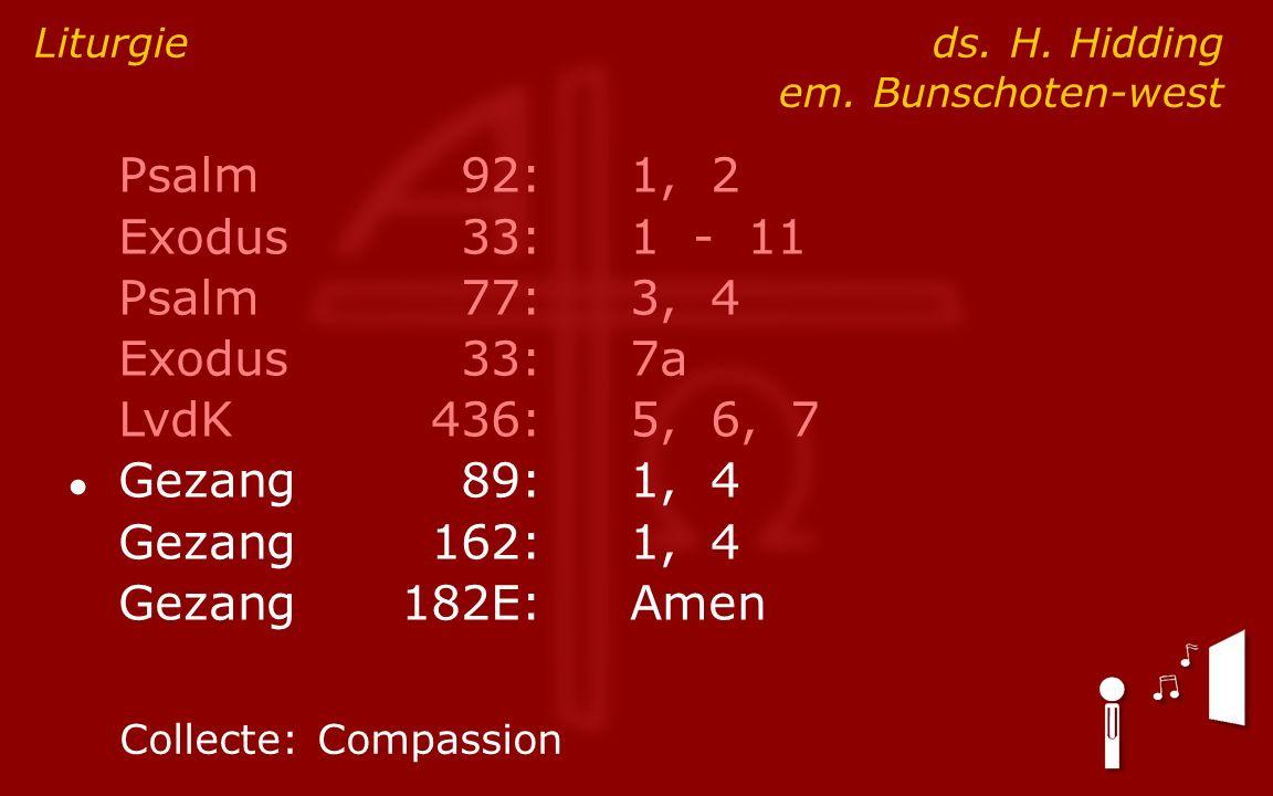 Psalm92:1, 2 Exodus33:1 - 11 Psalm77:3, 4 Exodus33:7a LvdK436:5, 6, 7 ● Gezang89:1, 4 Gezang162:1, 4 Gezang182E:Amen Liturgie ds.