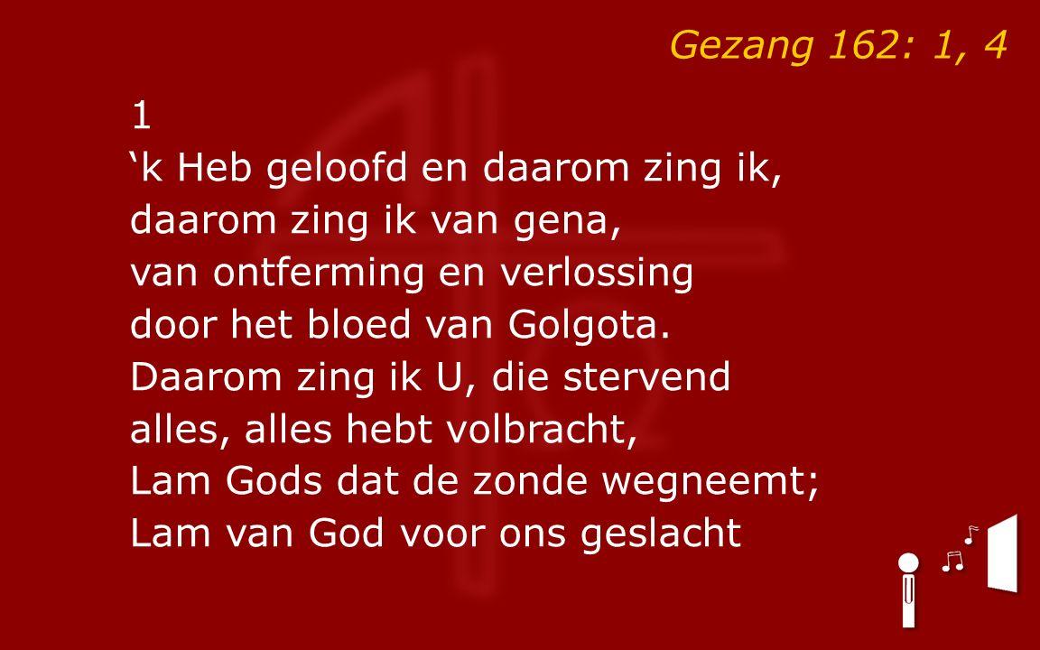 1 'k Heb geloofd en daarom zing ik, daarom zing ik van gena, van ontferming en verlossing door het bloed van Golgota.