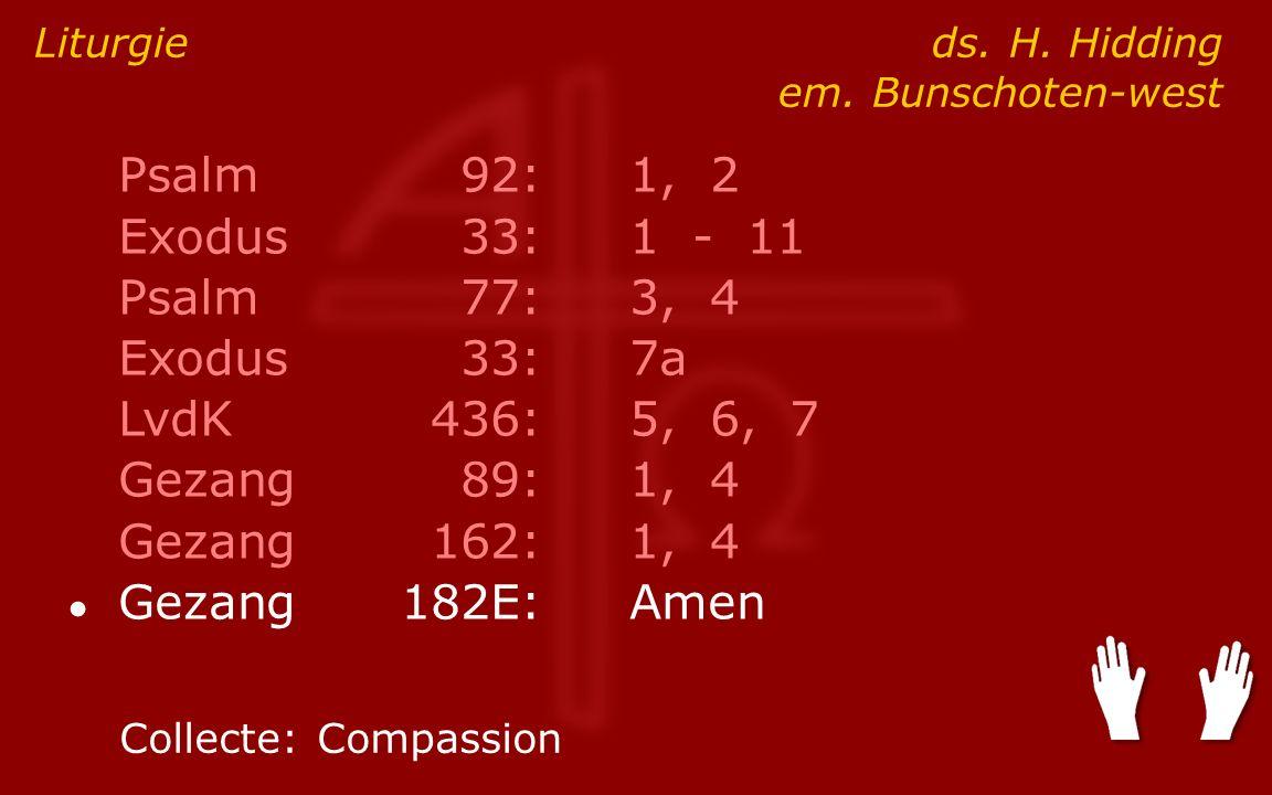 Psalm92:1, 2 Exodus33:1 - 11 Psalm77:3, 4 Exodus33:7a LvdK436:5, 6, 7 Gezang89:1, 4 Gezang162:1, 4 ● Gezang182E:Amen Liturgie ds.