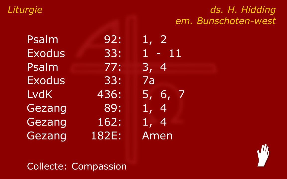 Psalm92:1, 2 Exodus33:1 - 11 Psalm77:3, 4 Exodus33:7a LvdK436:5, 6, 7 Gezang89:1, 4 Gezang162:1, 4 Gezang182E:Amen Liturgie ds.