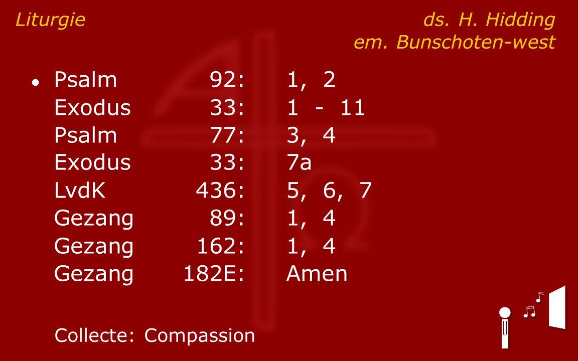 ● Psalm92:1, 2 Exodus33:1 - 11 Psalm77:3, 4 Exodus33:7a LvdK436:5, 6, 7 Gezang89:1, 4 Gezang162:1, 4 Gezang182E:Amen Liturgie ds.