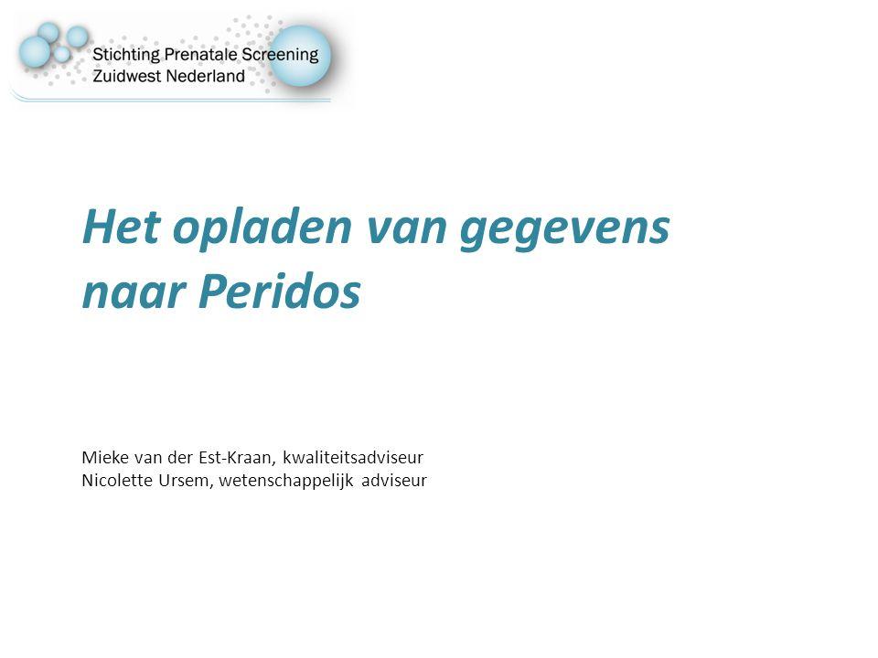 Het opladen van gegevens naar Peridos Mieke van der Est-Kraan, kwaliteitsadviseur Nicolette Ursem, wetenschappelijk adviseur