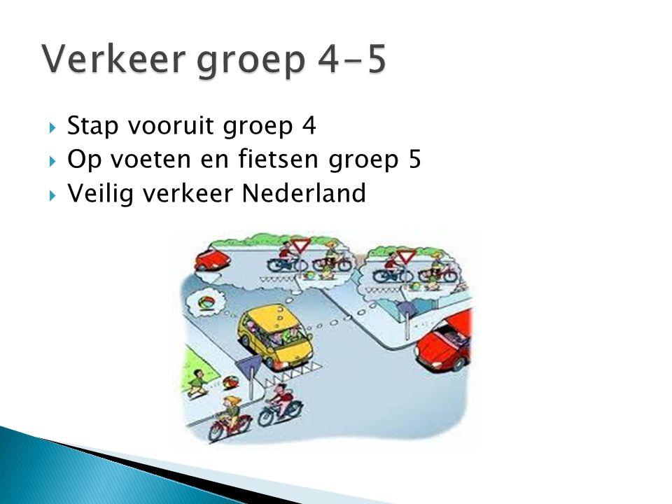  Stap vooruit groep 4  Op voeten en fietsen groep 5  Veilig verkeer Nederland