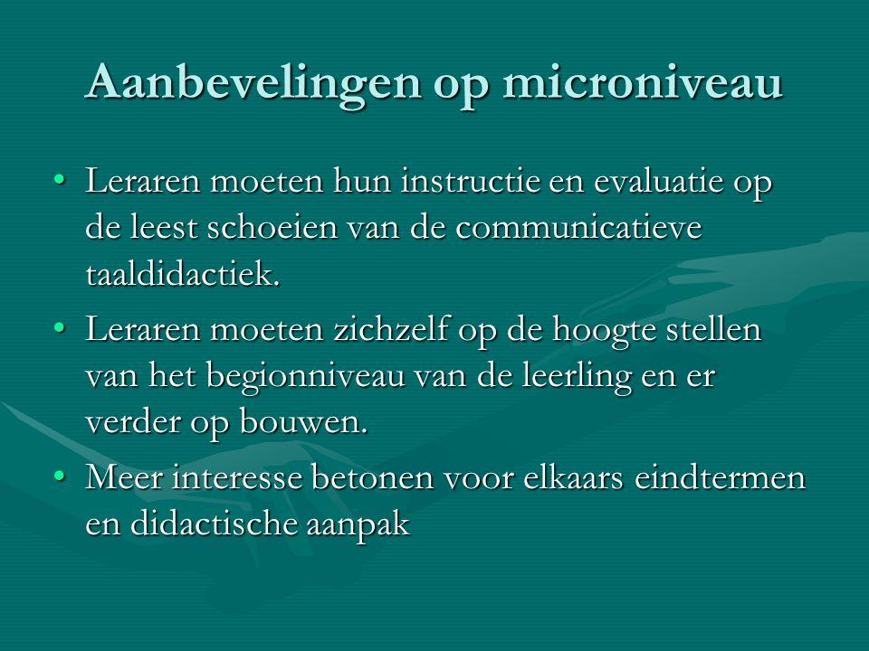 Aanbevelingen op microniveau Leraren moeten hun instructie en evaluatie op de leest schoeien van de communicatieve taaldidactiek.Leraren moeten hun instructie en evaluatie op de leest schoeien van de communicatieve taaldidactiek.