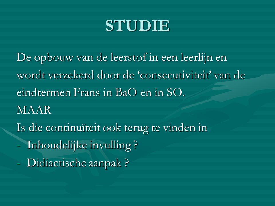 STUDIE De opbouw van de leerstof in een leerlijn en wordt verzekerd door de 'consecutiviteit' van de eindtermen Frans in BaO en in SO.