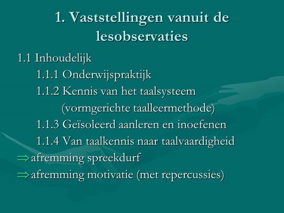 1. Vaststellingen vanuit de lesobservaties 1.1 Inhoudelijk 1.1.1 Onderwijspraktijk 1.1.1 Onderwijspraktijk 1.1.2 Kennis van het taalsysteem 1.1.2 Kenn