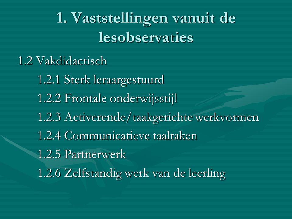 1. Vaststellingen vanuit de lesobservaties 1.2 Vakdidactisch 1.2.1 Sterk leraargestuurd 1.2.1 Sterk leraargestuurd 1.2.2 Frontale onderwijsstijl 1.2.2