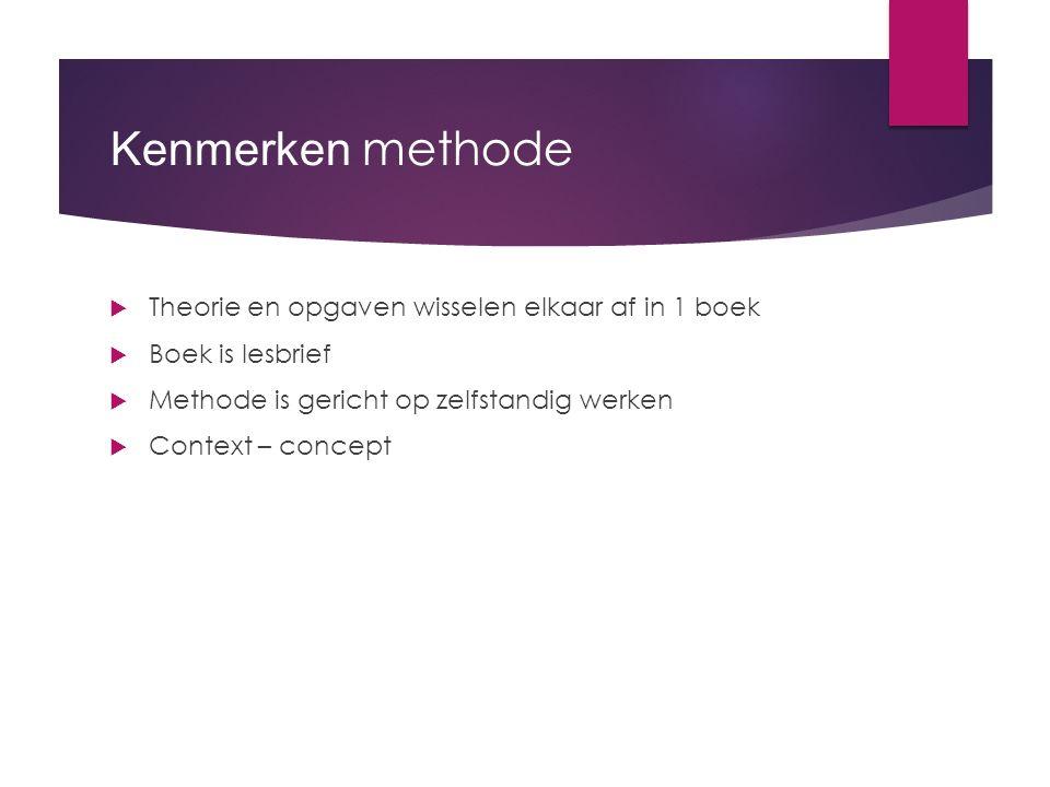 Kenmerken methode  Theorie en opgaven wisselen elkaar af in 1 boek  Boek is lesbrief  Methode is gericht op zelfstandig werken  Context – concept