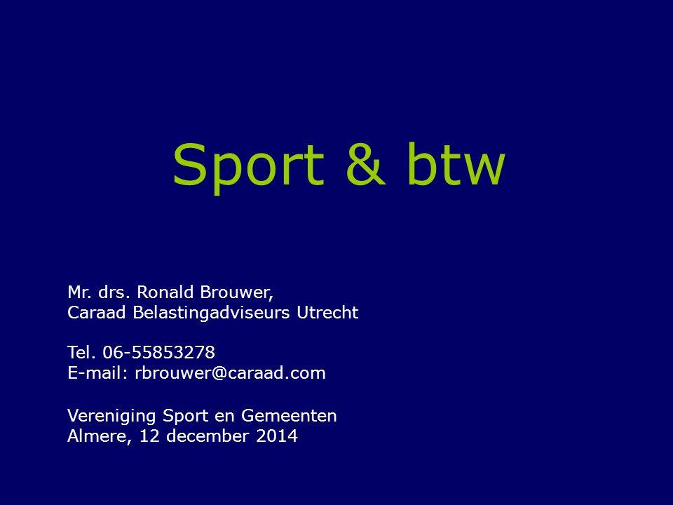 Sport & btw Mr. drs. Ronald Brouwer, Caraad Belastingadviseurs Utrecht Tel. 06-55853278 E-mail: rbrouwer@caraad.com Vereniging Sport en Gemeenten Alme