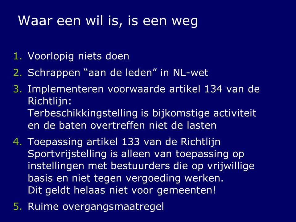 """Waar een wil is, is een weg 1.Voorlopig niets doen 2.Schrappen """"aan de leden"""" in NL-wet 3.Implementeren voorwaarde artikel 134 van de Richtlijn: Terbe"""