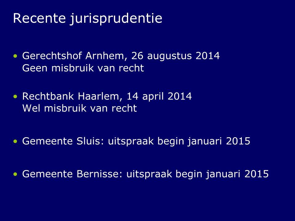 Recente jurisprudentie Gerechtshof Arnhem, 26 augustus 2014 Geen misbruik van recht Rechtbank Haarlem, 14 april 2014 Wel misbruik van recht Gemeente S