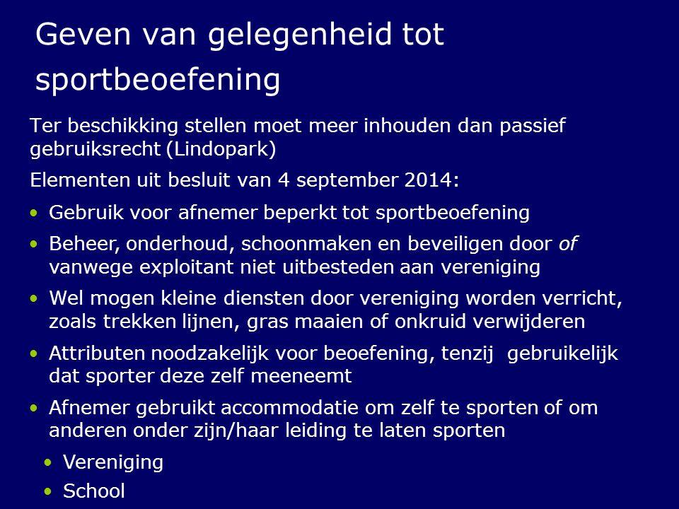 Geven van gelegenheid tot sportbeoefening Ter beschikking stellen moet meer inhouden dan passief gebruiksrecht (Lindopark) Elementen uit besluit van 4