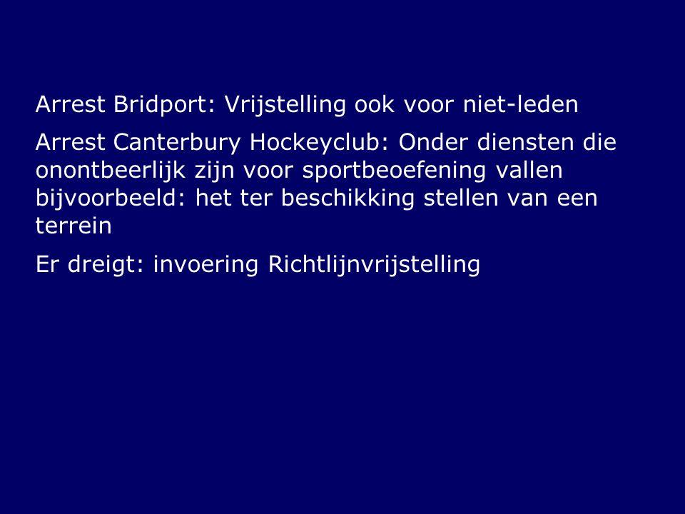 Arrest Bridport: Vrijstelling ook voor niet-leden Arrest Canterbury Hockeyclub: Onder diensten die onontbeerlijk zijn voor sportbeoefening vallen bijv