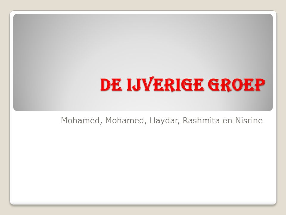 DE IJVERIGE GROEP Mohamed, Mohamed, Haydar, Rashmita en Nisrine