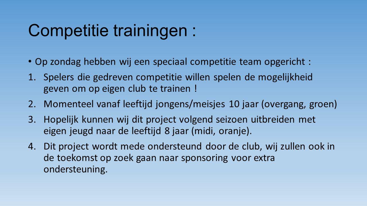 Competitie trainingen : Op zondag hebben wij een speciaal competitie team opgericht : 1.Spelers die gedreven competitie willen spelen de mogelijkheid geven om op eigen club te trainen .