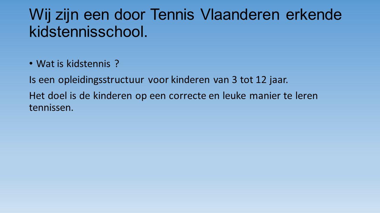 Wij zijn een door Tennis Vlaanderen erkende kidstennisschool.