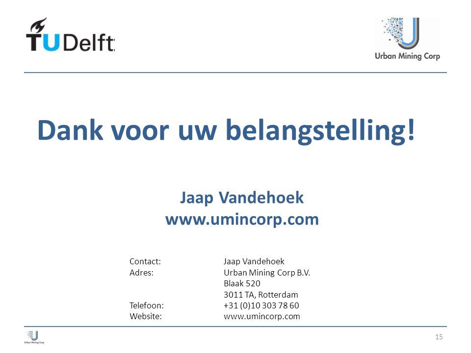 15 Dank voor uw belangstelling! Jaap Vandehoek www.umincorp.com Contact:Jaap Vandehoek Adres:Urban Mining Corp B.V. Blaak 520 3011 TA, Rotterdam Telef