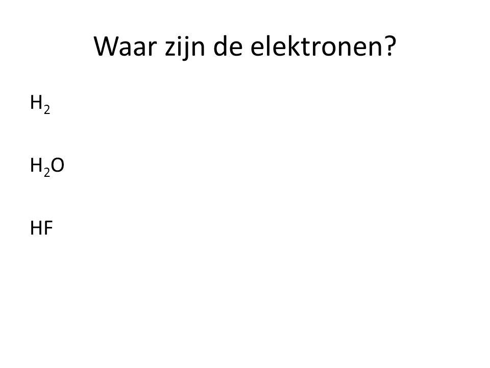 Waar zijn de elektronen? H 2 H 2 O HF