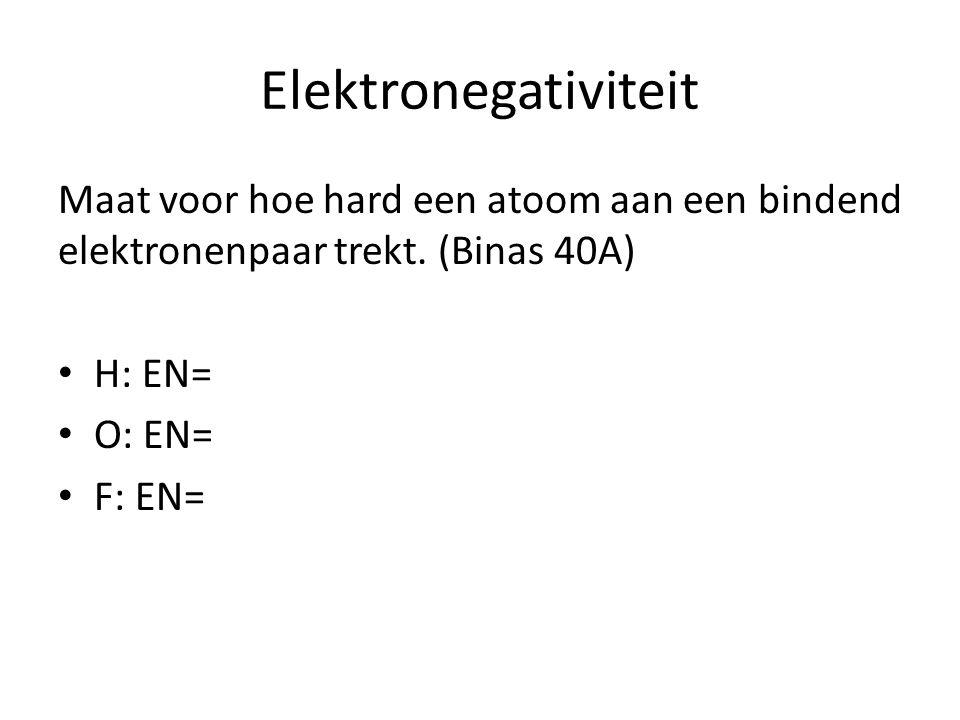 Elektronegativiteit Maat voor hoe hard een atoom aan een bindend elektronenpaar trekt. (Binas 40A) H: EN= O: EN= F: EN=